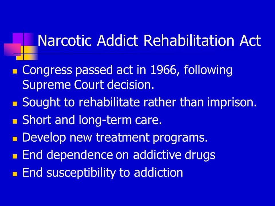 Narcotic Addict Rehabilitation Act Congress passed act in 1966, following Supreme Court decision.
