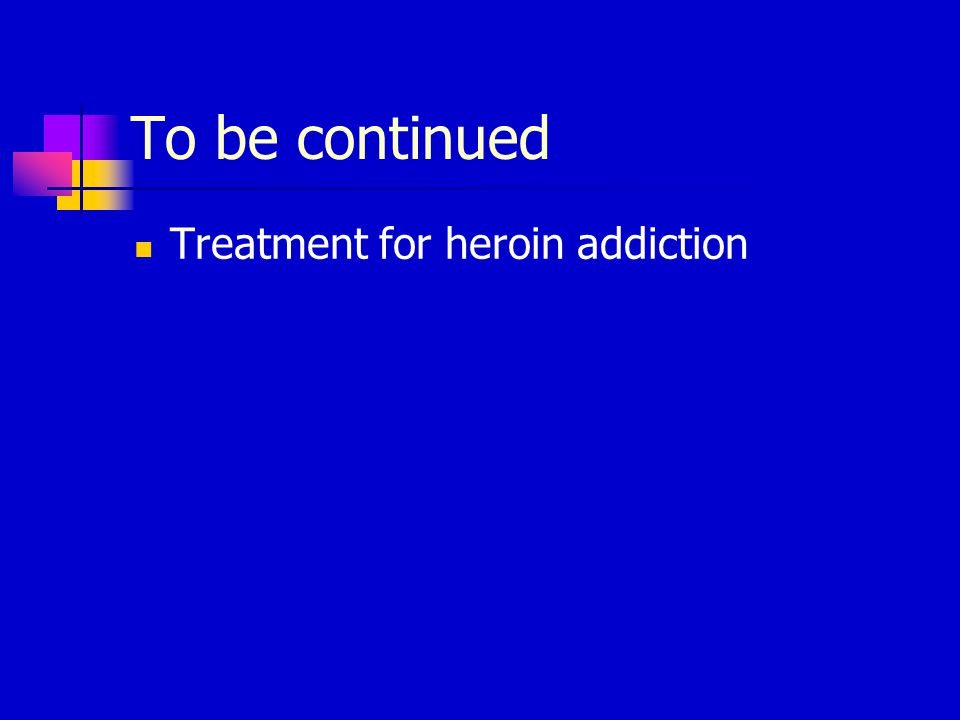 To be continued Treatment for heroin addiction