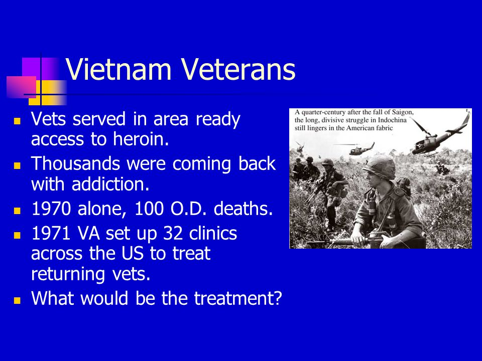 Vietnam Veterans Vets served in area ready access to heroin.