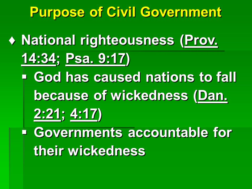 Purpose of Civil Government ♦National righteousness (Prov.