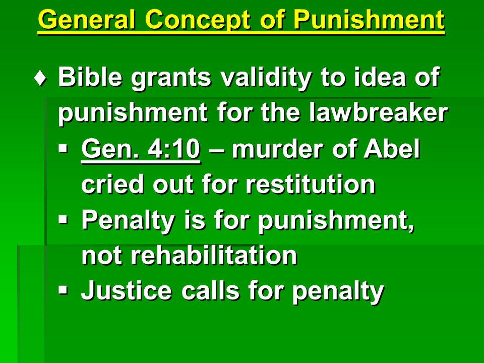 General Concept of Punishment  Gen. 4:10 – murder of Abel cried out for restitution  Penalty is for punishment, not rehabilitation  Justice calls f