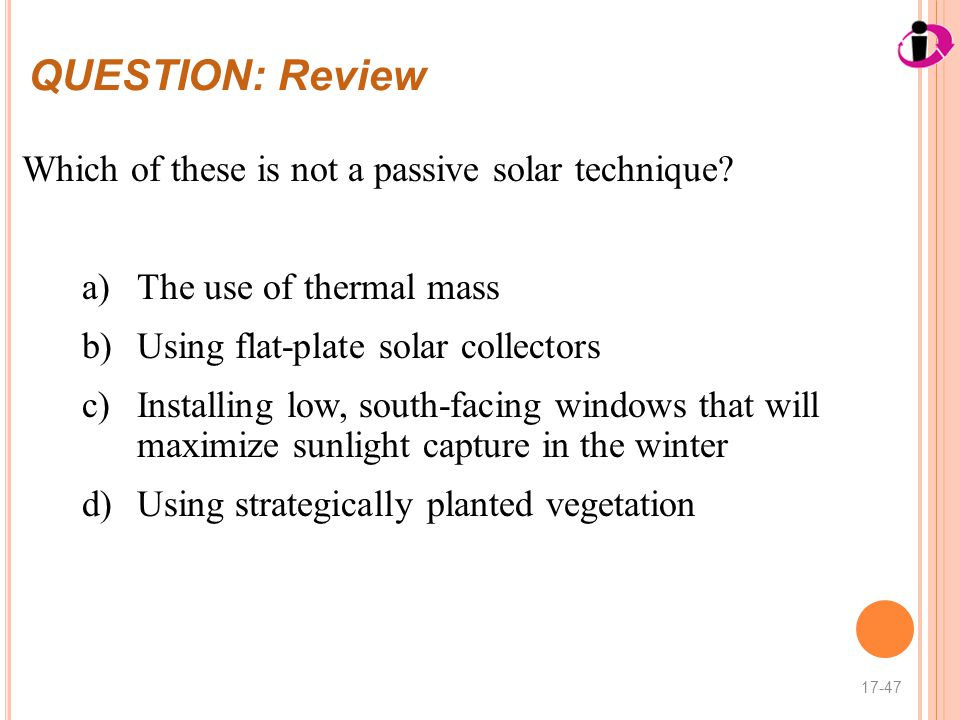 QUESTION: Review Which of these is not a passive solar technique.