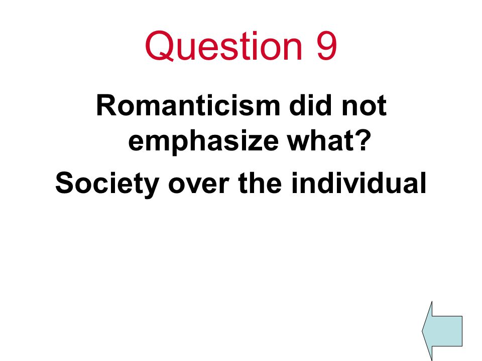 Question 9 Romanticism did not emphasize what Society over the individual