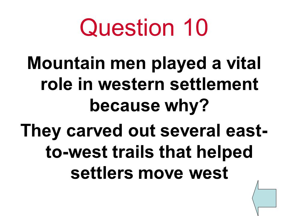 Question 10 Mountain men played a vital role in western settlement because why.