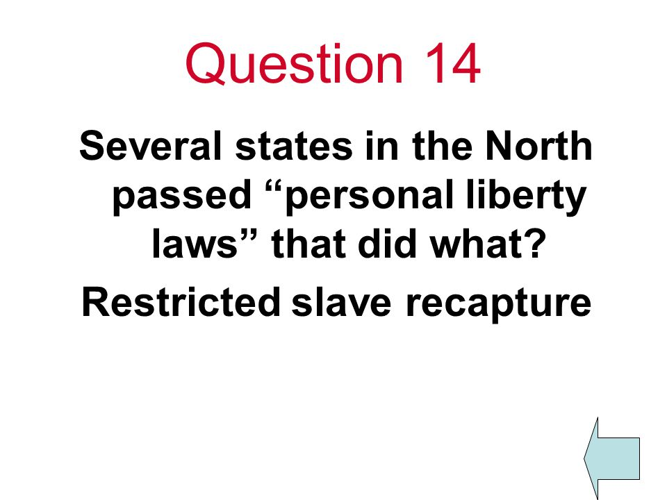 Question 14 Several states in the North passed personal liberty laws that did what.