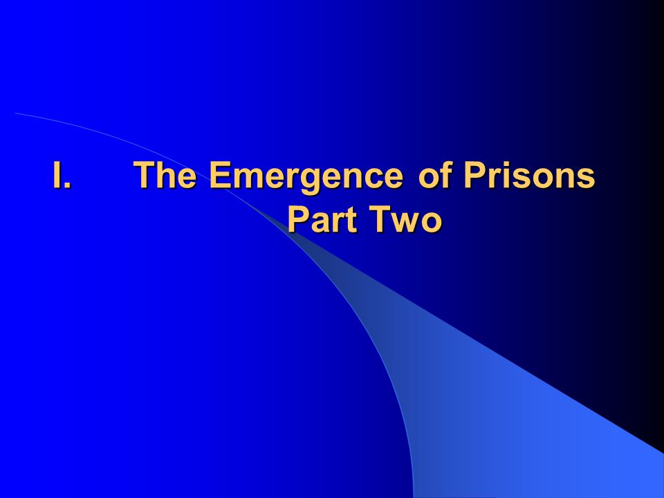 I.The Emergence of Prisons Part Two