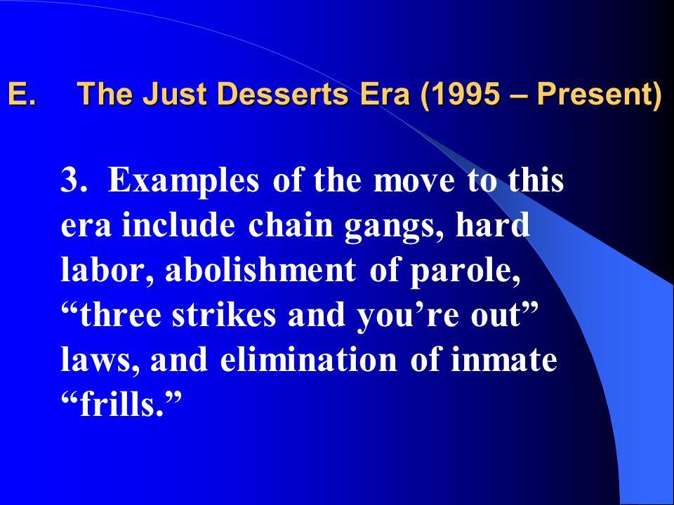 E. The Just Desserts Era (1995 – Present) 3.