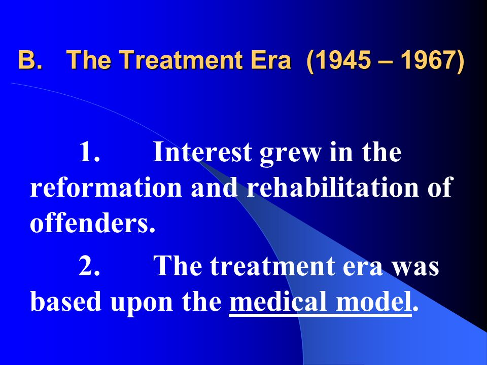 B.The Treatment Era (1945 – 1967) 1.