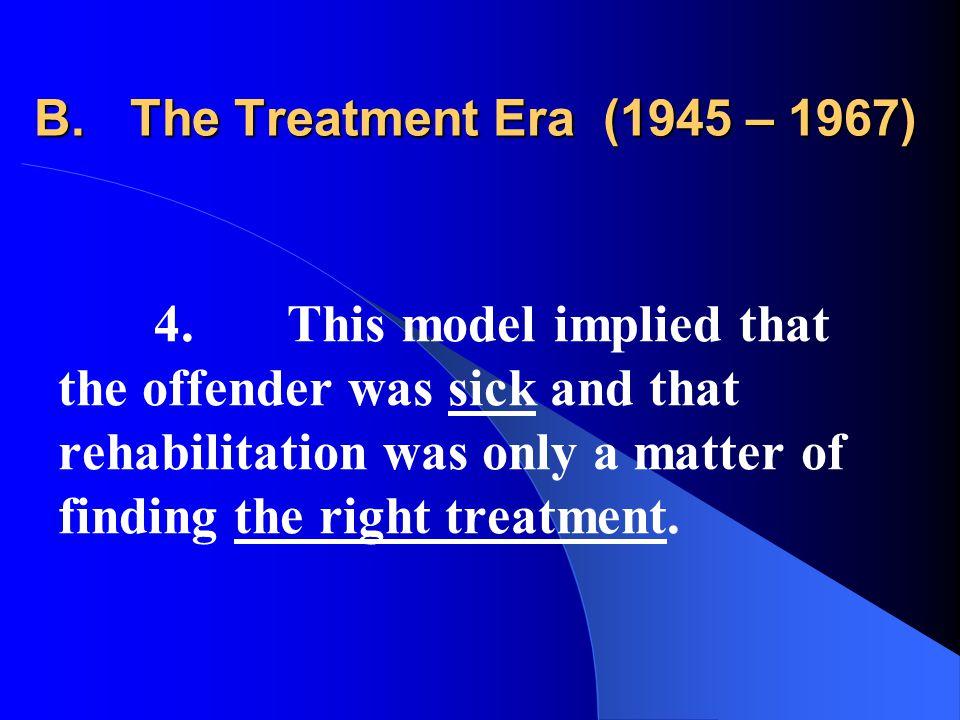 B.The Treatment Era (1945 – 1967) 4.