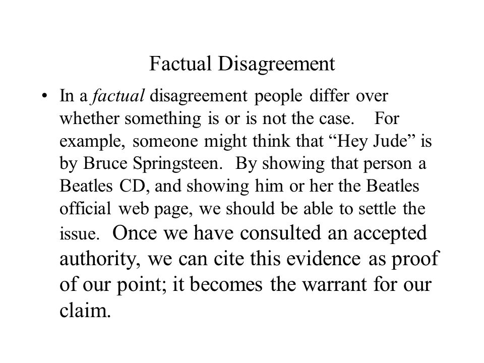 """Factual Disagreement In a factual disagreement people differ over whether something is or is not the case. For example, someone might think that """"Hey"""
