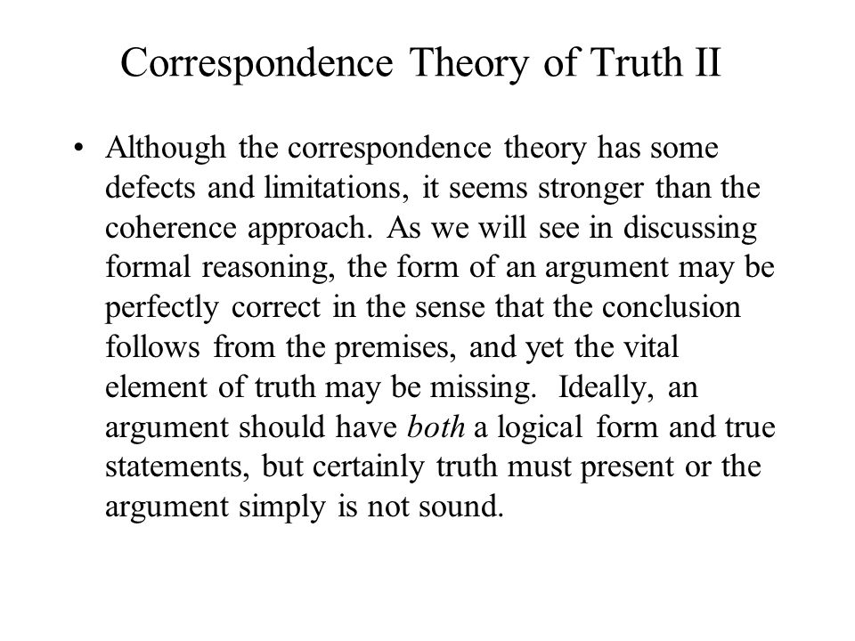 Correspondence Theory of Truth II Although the correspondence theory has some defects and limitations, it seems stronger than the coherence approach.