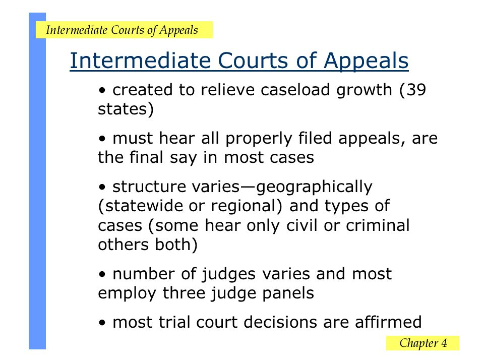 Intermediate Courts of Appeals created to relieve caseload growth (39 states) must hear all properly filed appeals, are the final say in most cases st