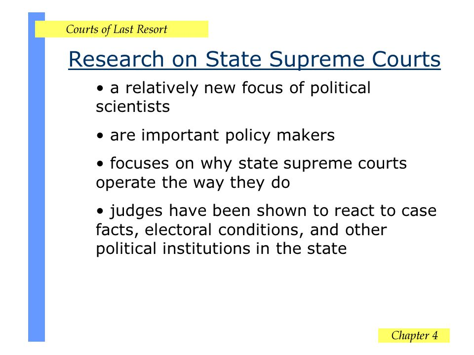 Research on State Supreme Courts a relatively new focus of political scientists are important policy makers focuses on why state supreme courts operat
