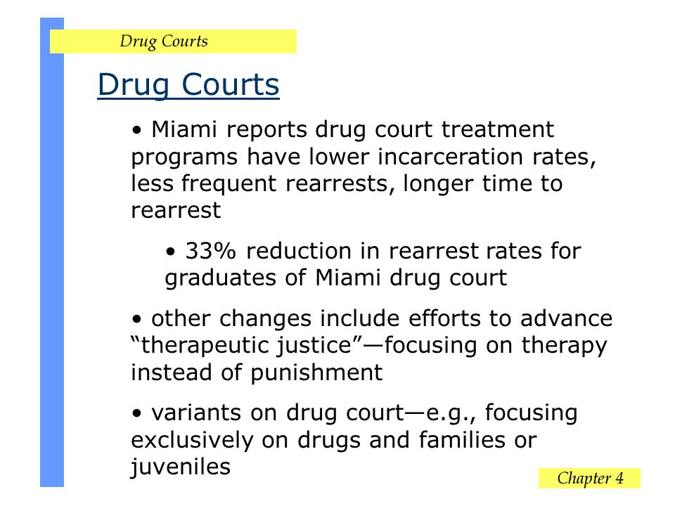 Drug Courts Miami reports drug court treatment programs have lower incarceration rates, less frequent rearrests, longer time to rearrest 33% reduction