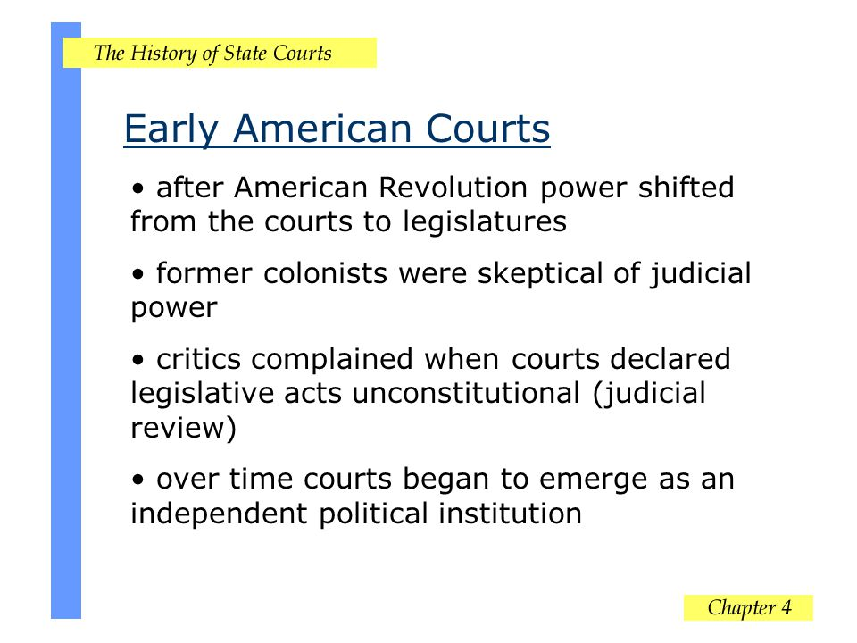 Early American Courts after American Revolution power shifted from the courts to legislatures former colonists were skeptical of judicial power critic