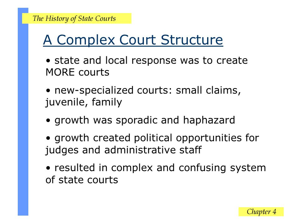 Court Unification reformers believe multiplicity of courts is inefficient and inequitable they call for a unified court system which reflects five general principles 1.Simplified court structure – one county- level court and three tier state system 2.Centralized Administration – state supreme court provides administrative leadership, hierarchy of authority