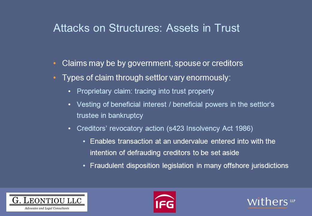 Attacks on Structures: Assets in Trust (2) Types of claim through settlor (contd) In personam compulsion by the onshore court : eg US case in which court compelled the operators of a pyramid scheme to either disgorge funds they had garnered from their fraudulent activities, or be arrested.