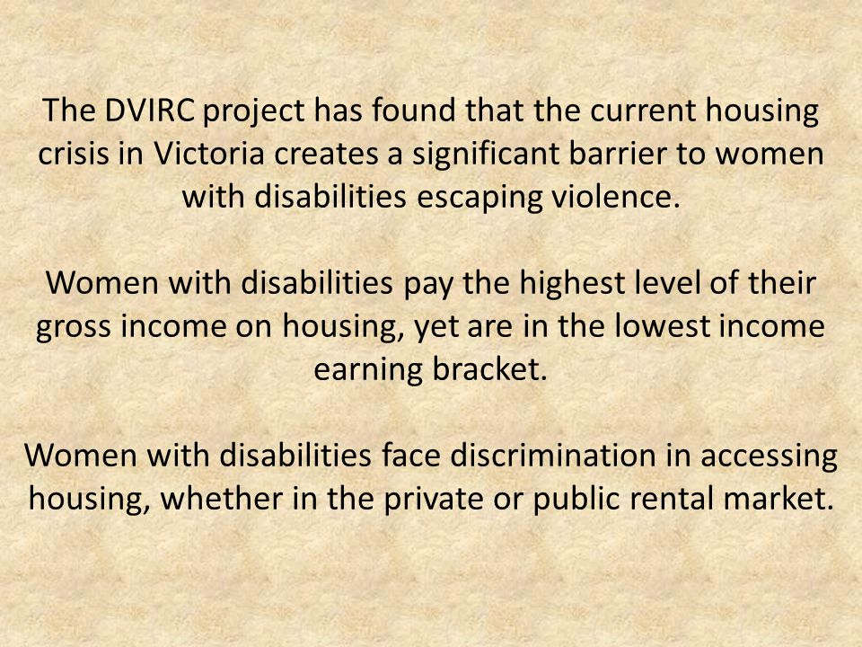 The DVIRC project has found that the current housing crisis in Victoria creates a significant barrier to women with disabilities escaping violence.