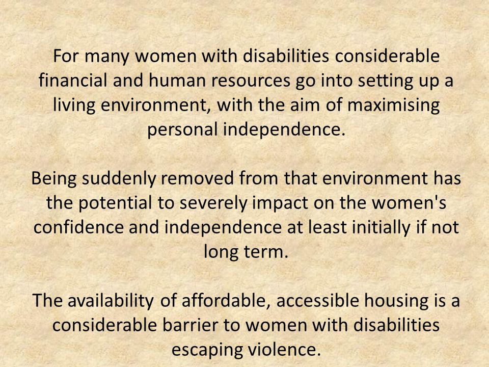 For many women with disabilities considerable financial and human resources go into setting up a living environment, with the aim of maximising personal independence.