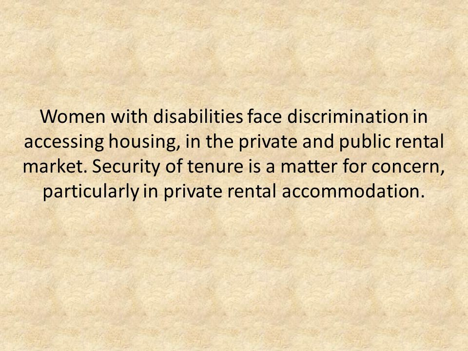Women with disabilities face discrimination in accessing housing, in the private and public rental market.