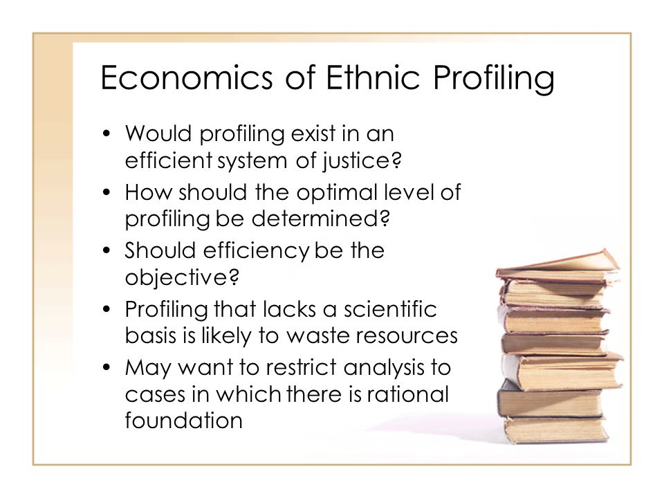Economics of Ethnic Profiling Would profiling exist in an efficient system of justice.