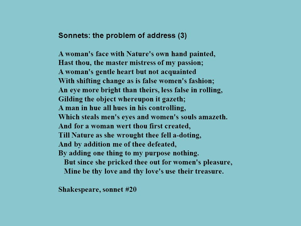 Sonnets: the problem of address (3) A woman's face with Nature's own hand painted, Hast thou, the master mistress of my passion; A woman's gentle hear