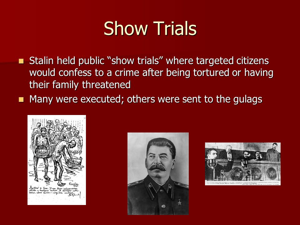 """Show Trials Stalin held public """"show trials"""" where targeted citizens would confess to a crime after being tortured or having their family threatened S"""