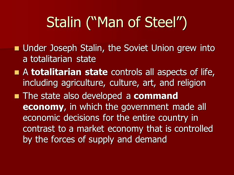 """Stalin (""""Man of Steel"""") Under Joseph Stalin, the Soviet Union grew into a totalitarian state Under Joseph Stalin, the Soviet Union grew into a totalit"""