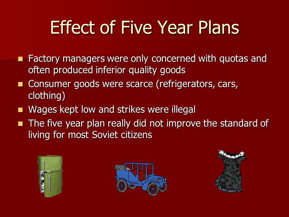 Effect of Five Year Plans Factory managers were only concerned with quotas and often produced inferior quality goods Factory managers were only concer