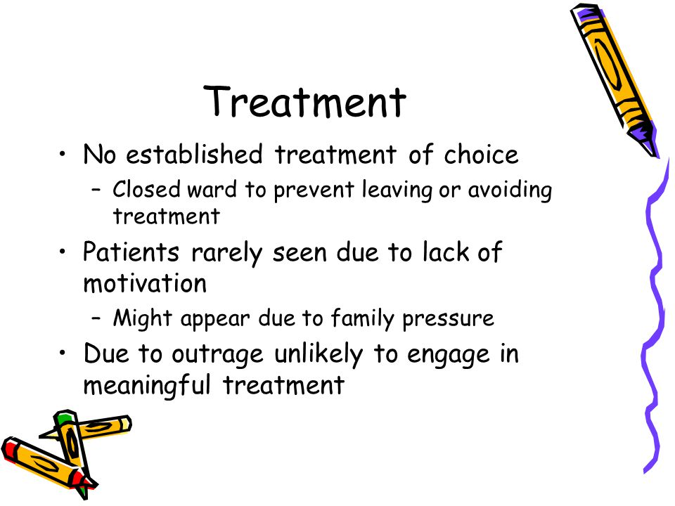 Treatment No established treatment of choice –Closed ward to prevent leaving or avoiding treatment Patients rarely seen due to lack of motivation –Mig