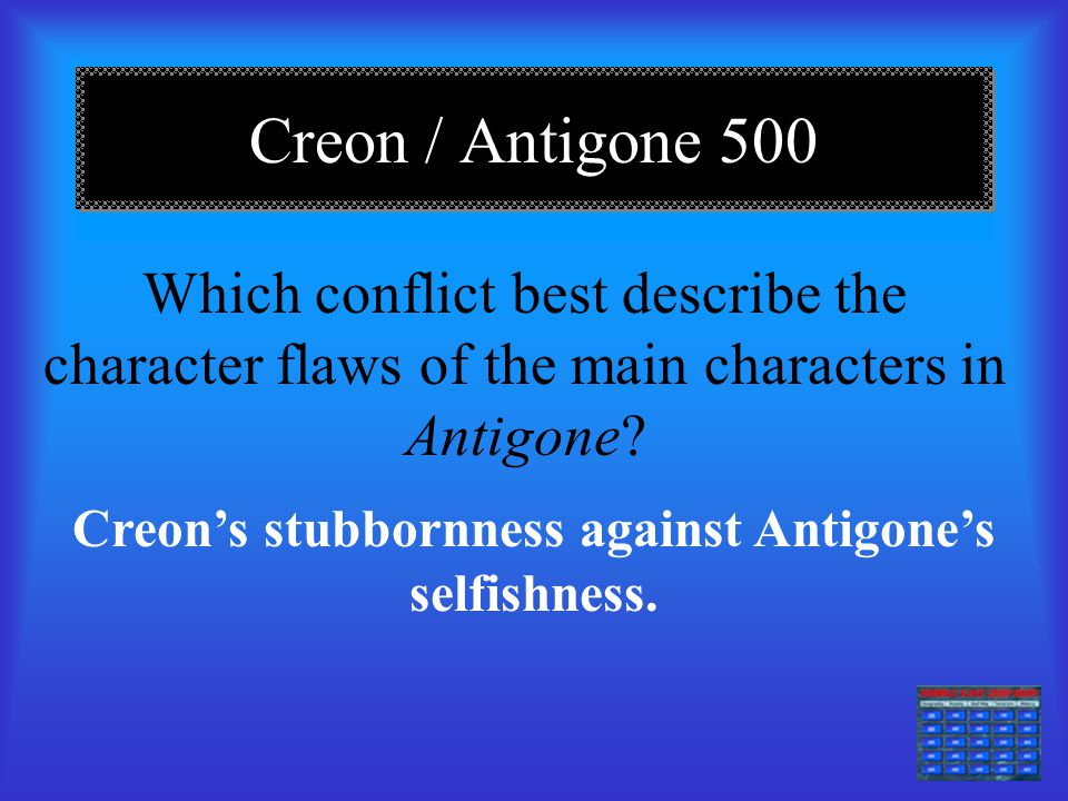 "Creon / Antigone 400 What primary characteristic does Creon reveal in the following words? ""This girl is guilty of a double insolence, / Breaking the"