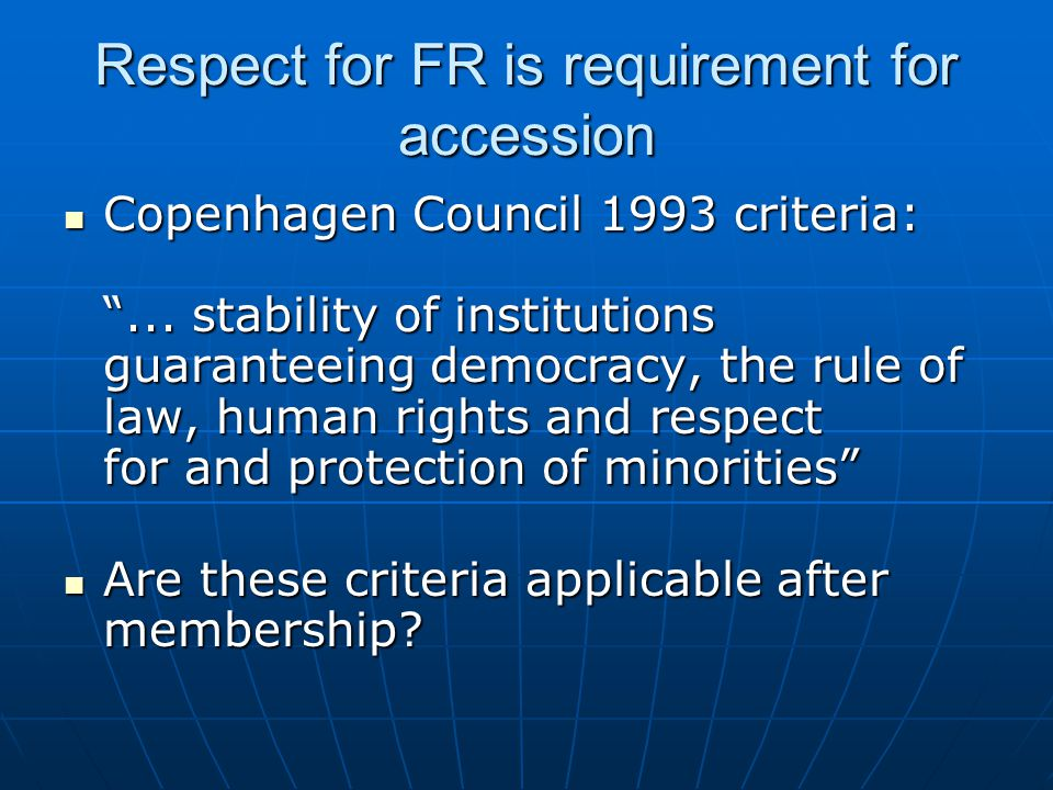 Respect for FR is requirement for accession Copenhagen Council 1993 criteria: ...
