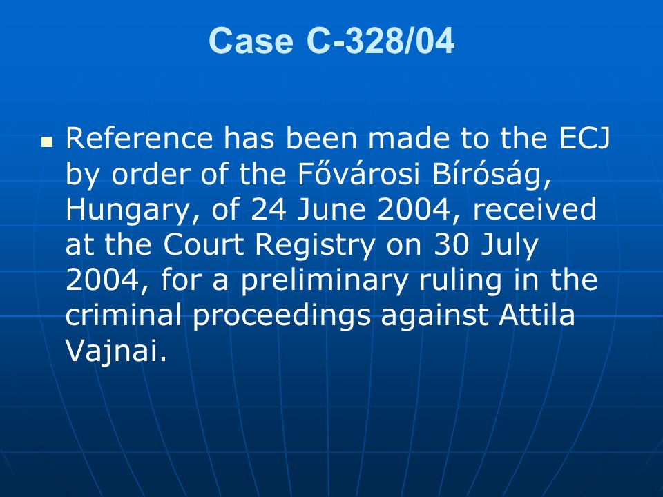 Case C-328/04 Reference has been made to the ECJ by order of the Fővárosi Bíróság, Hungary, of 24 June 2004, received at the Court Registry on 30 July 2004, for a preliminary ruling in the criminal proceedings against Attila Vajnai.