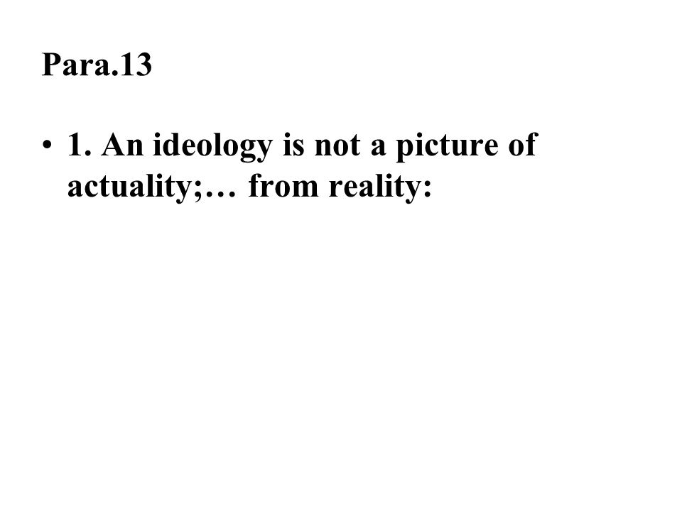 Para.13 1. An ideology is not a picture of actuality;… from reality: