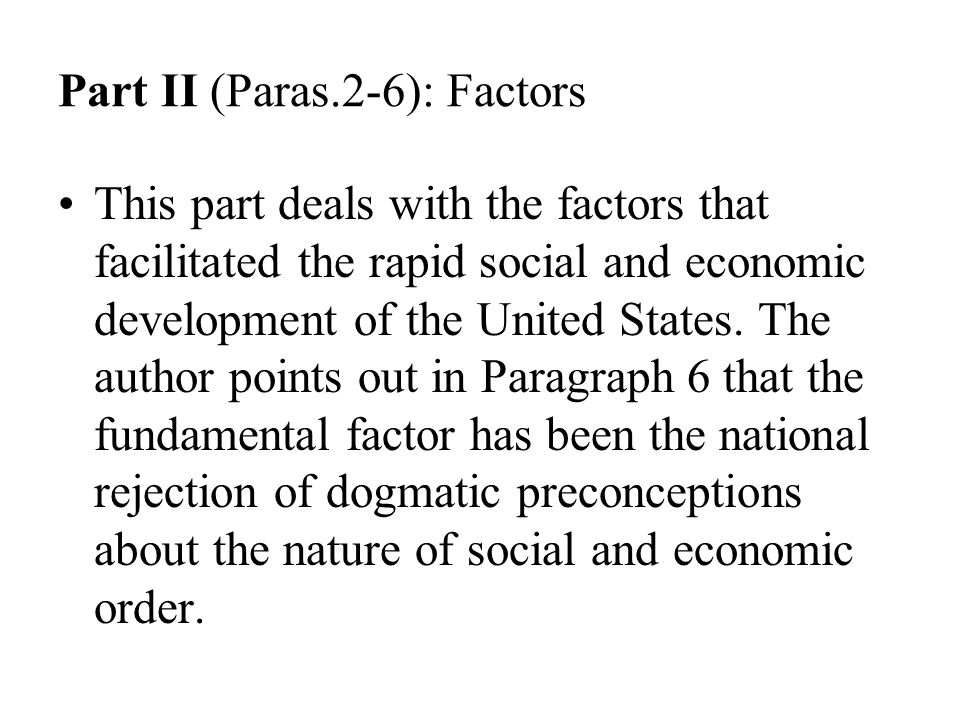 Part II (Paras.2-6): Factors This part deals with the factors that facilitated the rapid social and economic development of the United States. The aut