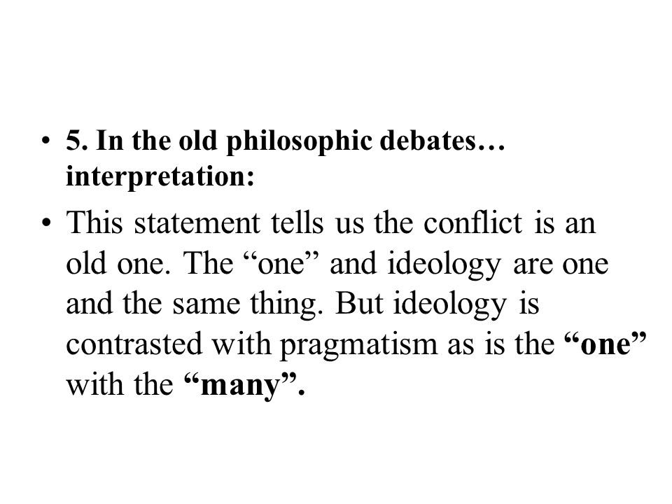 """5. In the old philosophic debates… interpretation: This statement tells us the conflict is an old one. The """"one"""" and ideology are one and the same thi"""