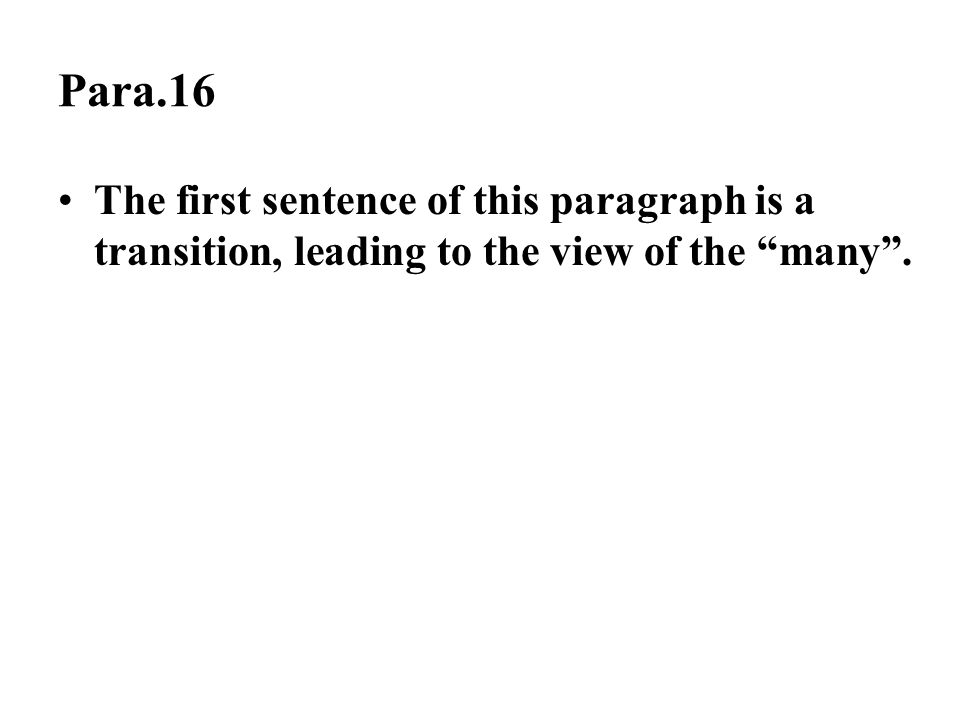"""Para.16 The first sentence of this paragraph is a transition, leading to the view of the """"many""""."""