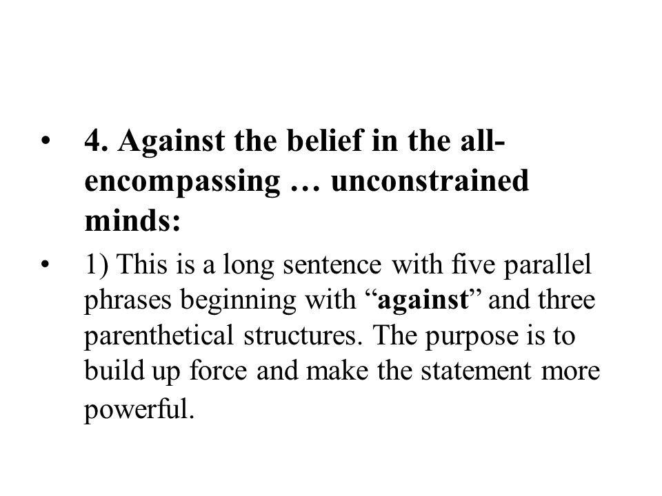 """4. Against the belief in the all- encompassing … unconstrained minds: 1) This is a long sentence with five parallel phrases beginning with """"against"""" a"""