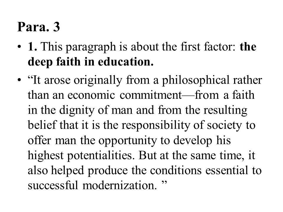 """Para. 3 1. This paragraph is about the first factor: the deep faith in education. """"It arose originally from a philosophical rather than an economic co"""