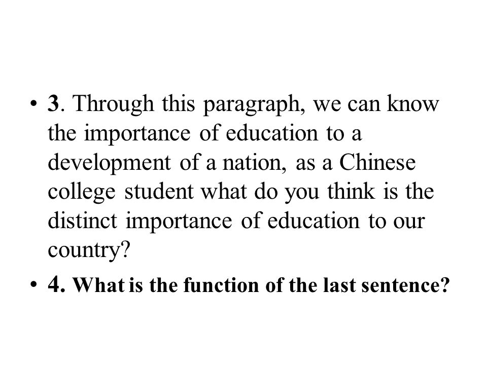 3. Through this paragraph, we can know the importance of education to a development of a nation, as a Chinese college student what do you think is the