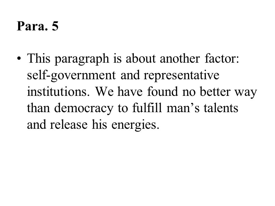 Para. 5 This paragraph is about another factor: self-government and representative institutions. We have found no better way than democracy to fulfill