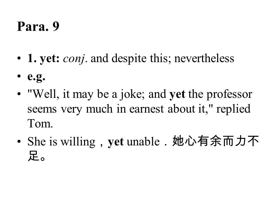 Para. 9 1. yet: conj. and despite this; nevertheless e.g.