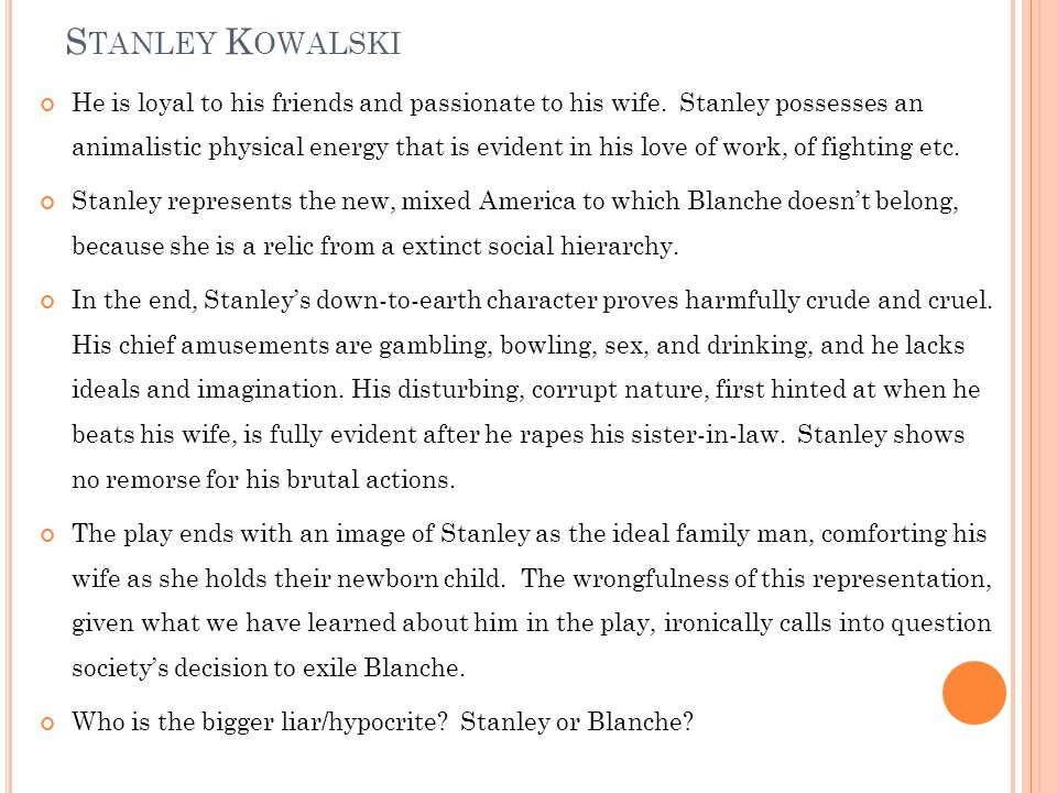 S TANLEY K OWALSKI He is loyal to his friends and passionate to his wife.