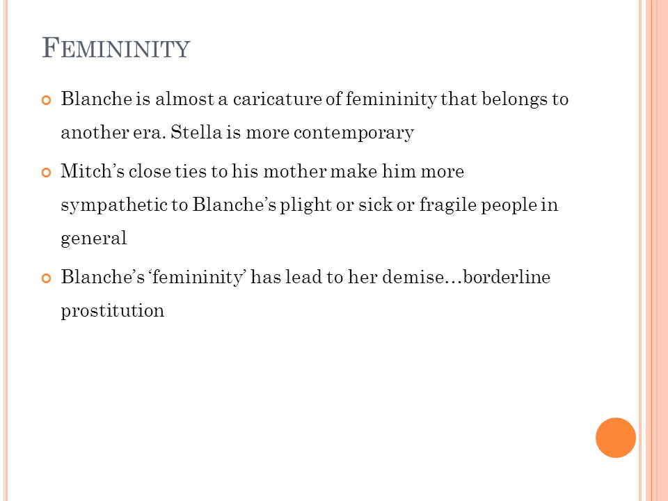 F EMININITY Blanche is almost a caricature of femininity that belongs to another era.