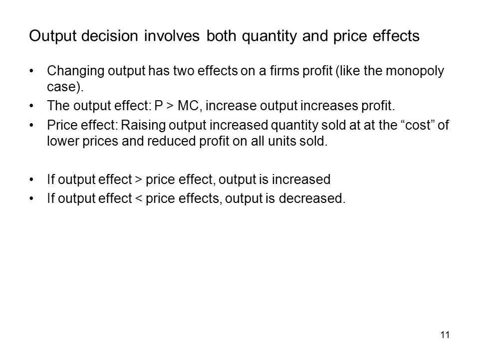 11 Output decision involves both quantity and price effects Changing output has two effects on a firms profit (like the monopoly case).