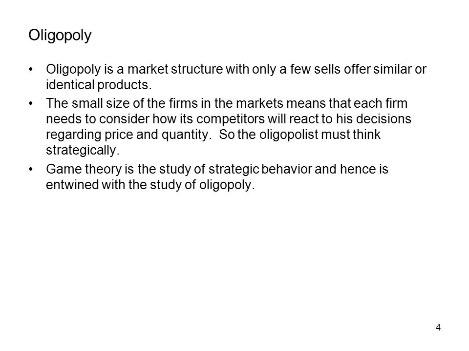 4 Oligopoly Oligopoly is a market structure with only a few sells offer similar or identical products.