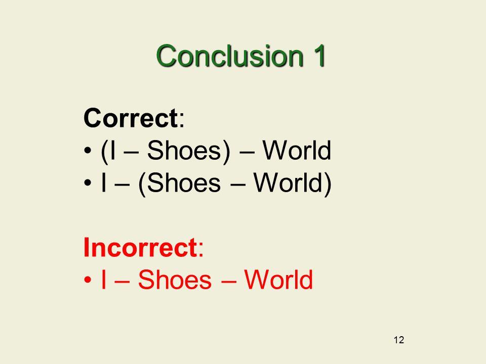 12 Conclusion 1 Correct: (I – Shoes) – World I – (Shoes – World) Incorrect: I – Shoes – World
