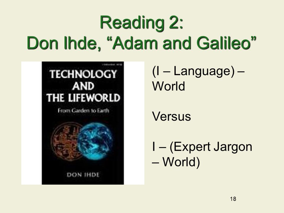 18 Reading 2: Don Ihde, Adam and Galileo (I – Language) – World Versus I – (Expert Jargon – World)