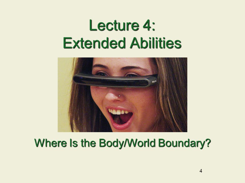 4 Lecture 4: Extended Abilities Where Is the Body/World Boundary