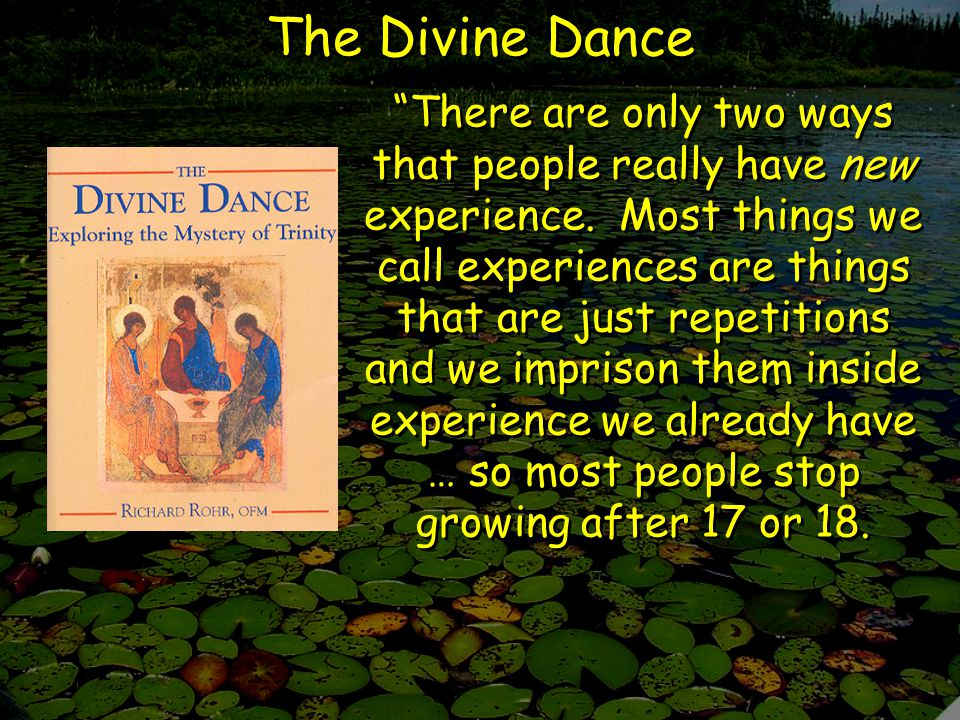 The Divine Dance There are only two ways that people really have new experience.